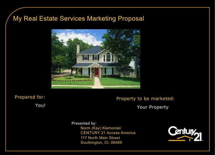 My Real Estate Services Marketing Proposal Presented by: Norm (Kay) Klemonski CENTURY 21  Access America 117 North Main St...