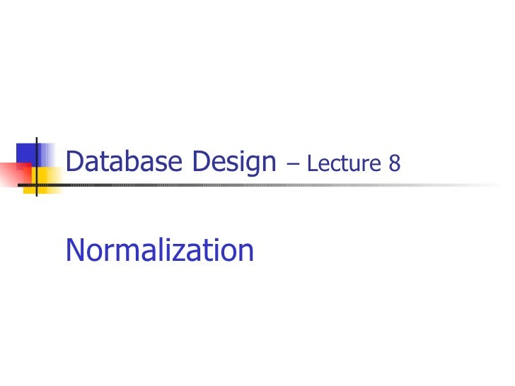 Database Design   – Lecture 8 Normalization