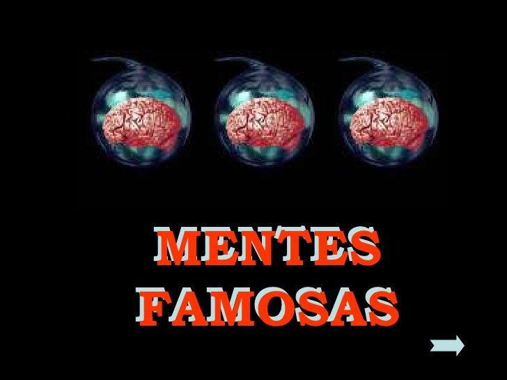 MENTES FAMOSAS<br />MENTES FAMOSAS<br />http://blogdevariedades.wordpress.com<br />