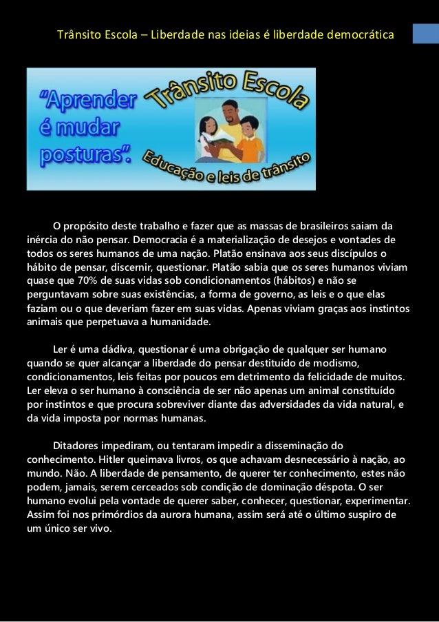 Trânsito Escola – Liberdade nas ideias é liberdade democrática  O propósito deste trabalho e fazer que as massas de brasil...