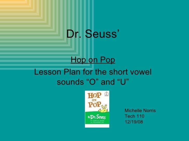 """Dr. Seuss' Hop on Pop Lesson Plan for the short vowel sounds """"O"""" and """"U"""" Michelle Norris Tech 110 12/19/08"""