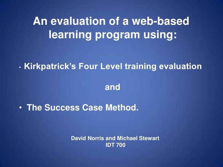 An evaluation of a web-based <br />learning program using:<br /><ul><li>Kirkpatrick's Four Level training evaluation </li>...