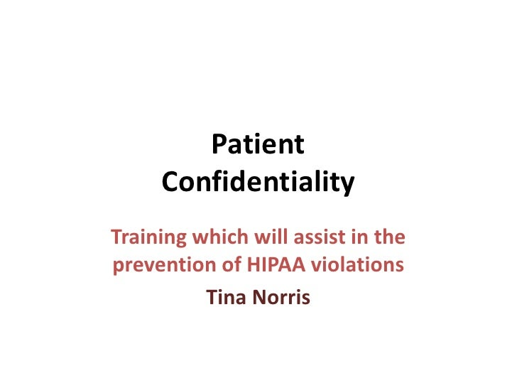 Patient     ConfidentialityTraining which will assist in theprevention of HIPAA violations          Tina Norris