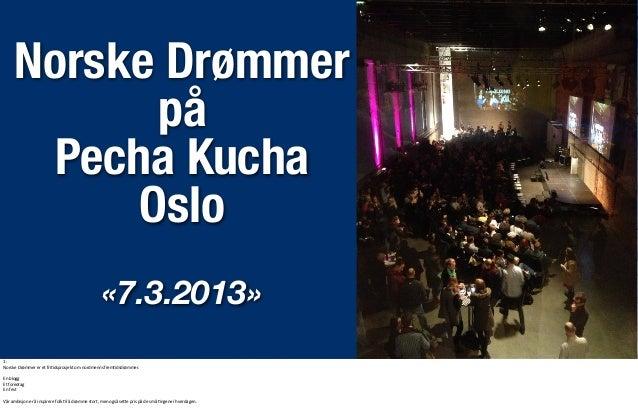 Norske Drømmer på Pecha Kucha Oslo «7.3.2013» 1: Norske  Drømmer  er  et  fri0dsprosjekt  om  nordmenns  fre...