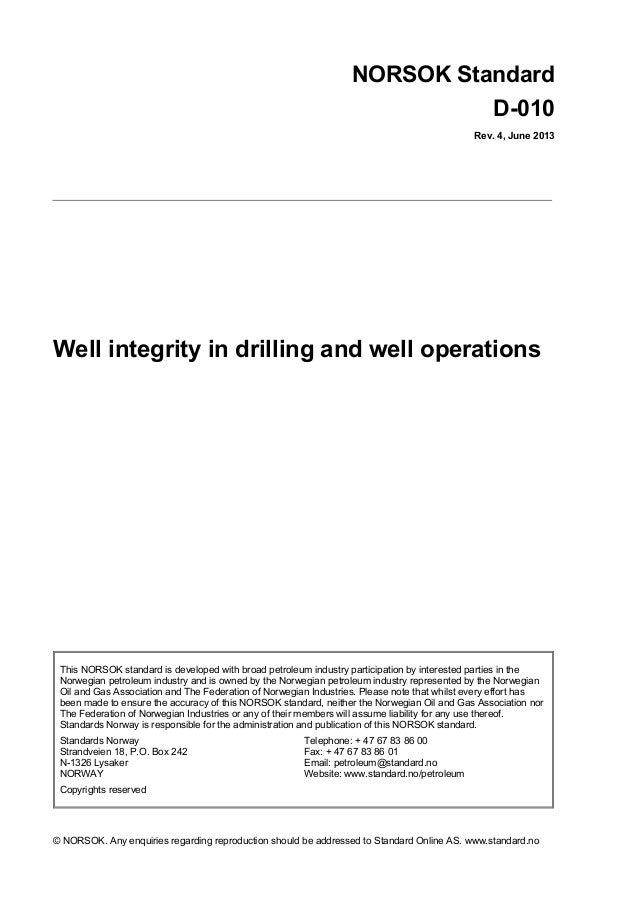 NORSOK Standard D-010 Rev. 4, June 2013  Well integrity in drilling and well operations  This NORSOK standard is developed...