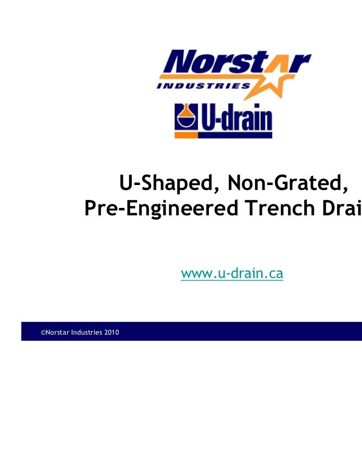 U-Shaped, Non-Grated,             Pre-Engineered Trench Drains        START                           www.u-drain.ca©Norst...