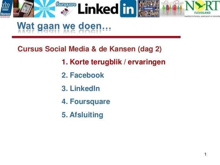 Wat gaan we doen…<br />Cursus Social Media & de Kansen (dag 2)<br />1. Korte terugblik / ervaringen<br />2. Facebook<b...