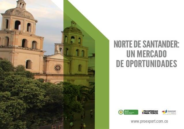 NORTEDESANTANDER: UN MERCADO DE OPORTUNIDADES www.proexport.com.co Libertad y Orden