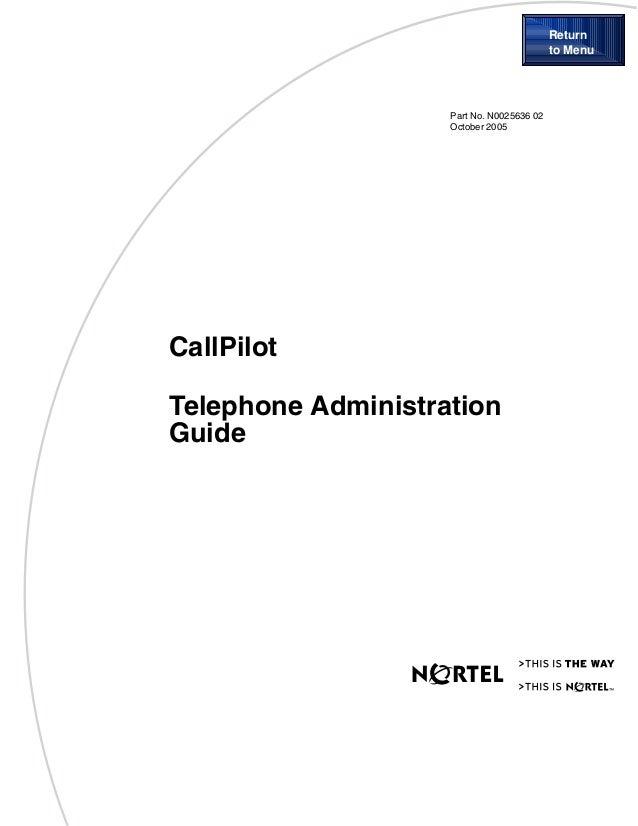 Part No. N0025636 02October 2005CallPilotTelephone AdministrationGuideReturnto Menu