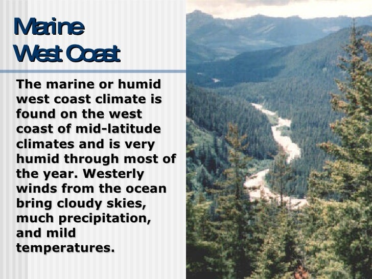 marine west coast climate essay This site is designed for middle school and high school students the site explains the 12 climate types found on earth it discusses the causes of climate and provides details such as where each climate is found, temperatures, precipitation, seasons, vegetation, and animal life.