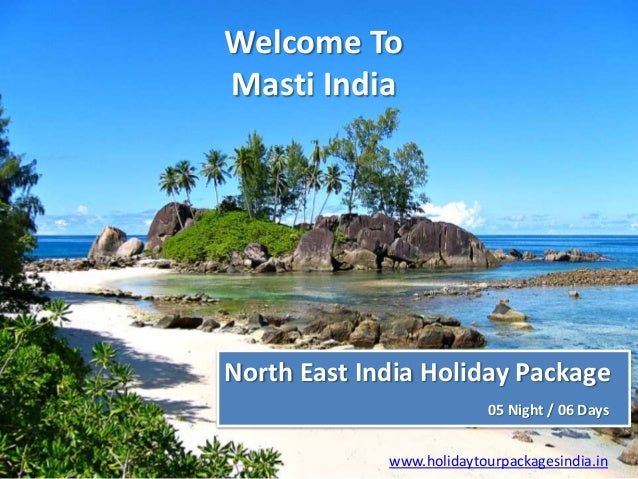Welcome To Masti India North East India Holiday Package 05 Night / 06 Days www.holidaytourpackagesindia.in