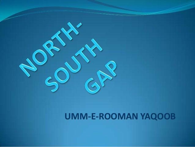 The North-South Gap  M Yaqoob