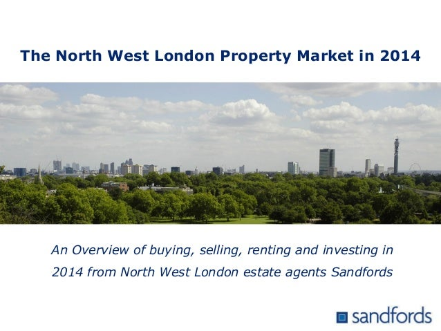 An Overview of buying, selling, renting and investing in 2014 from North West London estate agents Sandfords The North Wes...