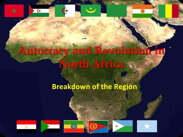 Autocracy and Revolution in North Africa<br />Breakdown of the Region<br />