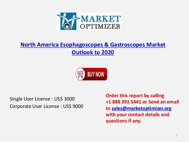 North America Esophagoscopes & Gastroscopes Market Outlook to 2020 Single User License : US$ 3000 Corporate User License :...