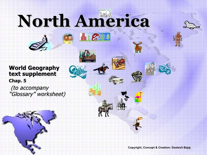 """North America World Geography text supplement  Chap. 5 (to accompany """"Glossary"""" worksheet) Copyright, Concept & Creation: ..."""