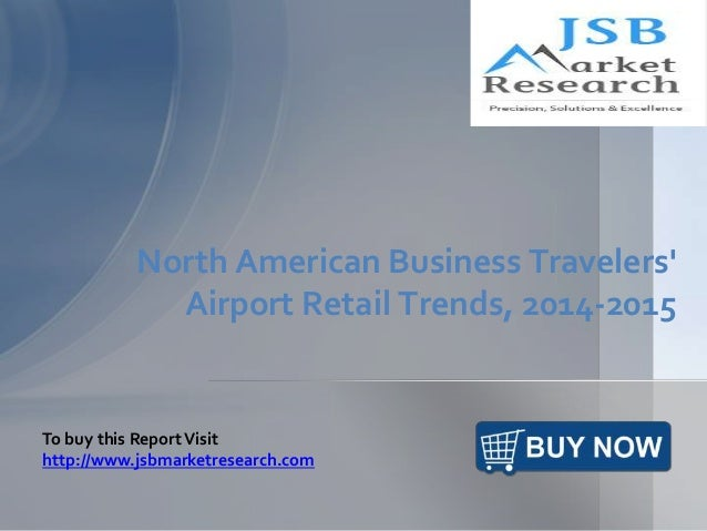 JSB Market Research: North American Business Travelers' Airport Retail Trends, 2014-2015
