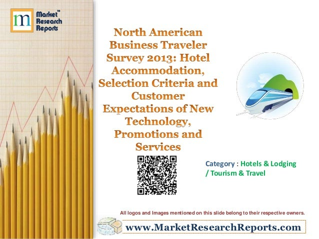 North American Business Traveler Survey 2013: Hotel Accommodation, Selection Criteria and Customer Expectations of New Technology, Promotions and Services