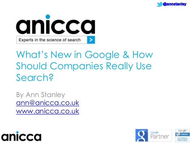 What's New in Google & How Should Companies Really Use Search? CIM Conference October 2013