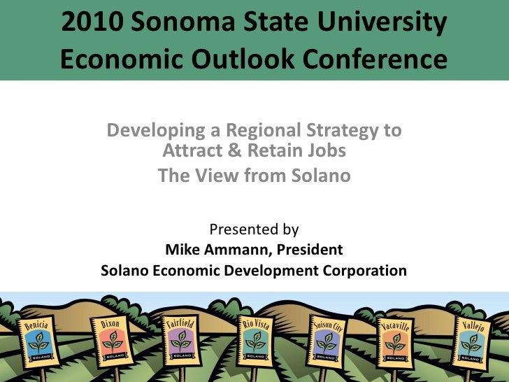 2010 Sonoma State University Economic Outlook Conference     Developing a Regional Strategy to          Attract & Retain J...