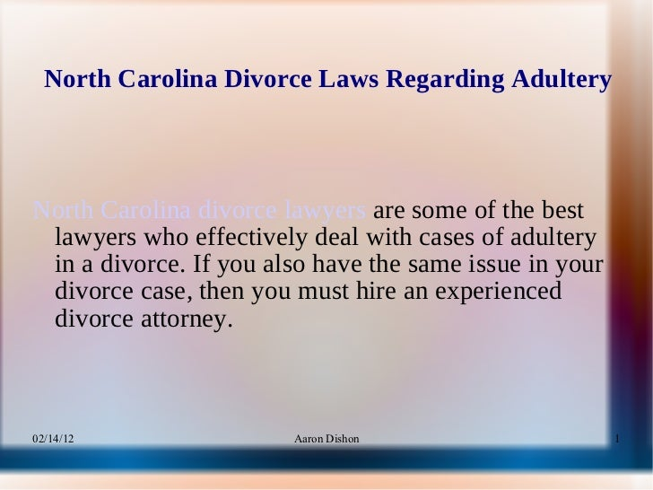 North Carolina Divorce Laws Regarding Adultery <ul><li>North Carolina divorce lawyers  are some of the best lawyers who ef...