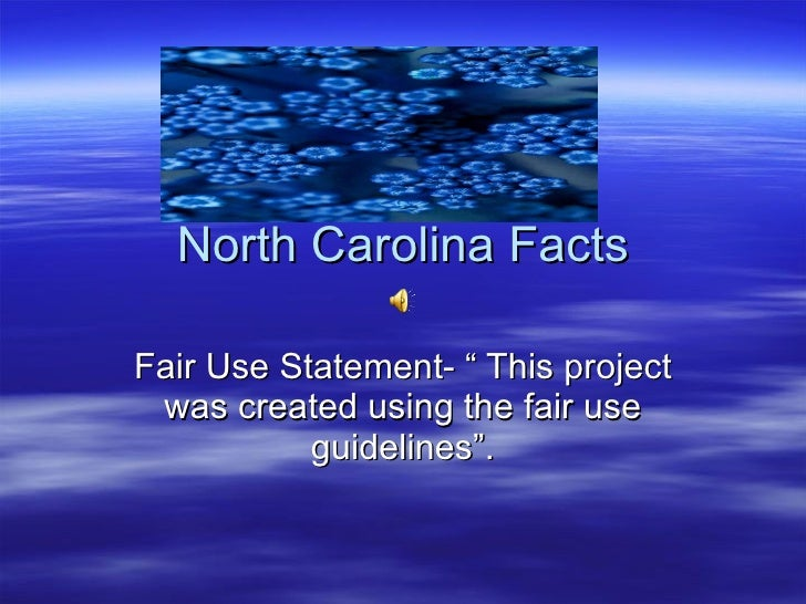 "North Carolina Facts Fair Use Statement- "" This project was created using the fair use guidelines""."