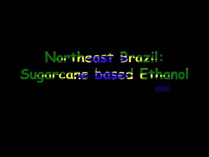 Northeast Brazil: Sugarcane based Ethanol<br />etanol<br />