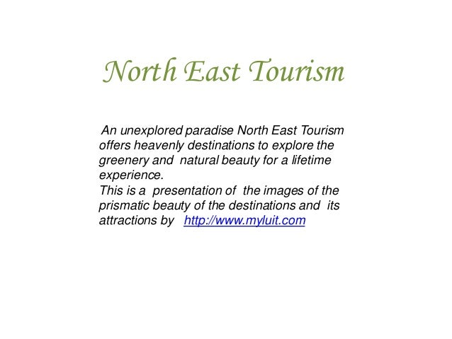 North East Tourism An unexplored paradise North East Tourism offers heavenly destinations to explore the greenery and natu...
