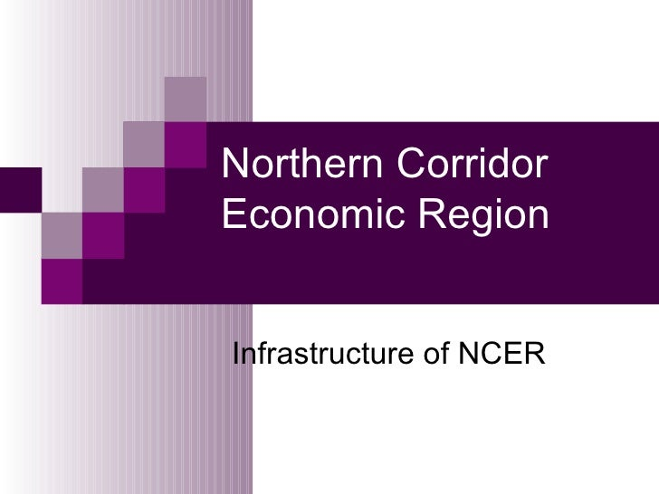 Northern Corridor Economic Region Infrastructure of NCER