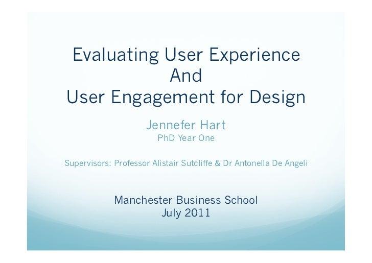 Evaluating User Experience           AndUser Engagement for Design                      Jennefer Hart                     ...