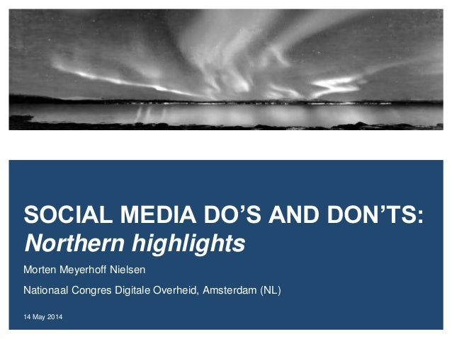 Morten Meyerhoff Nielsen Nationaal Congres Digitale Overheid, Amsterdam (NL) 14 May 2014 SOCIAL MEDIA DO'S AND DON'TS: Nor...