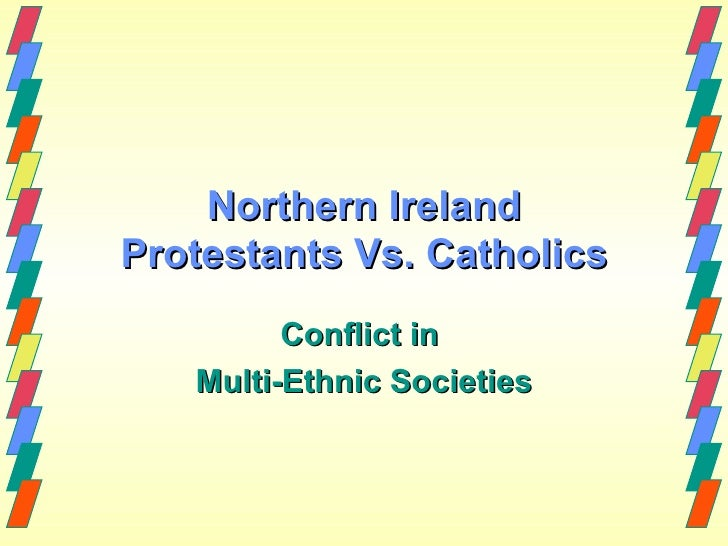 Northern IrelandProtestants Vs. Catholics         Conflict in   Multi-Ethnic Societies