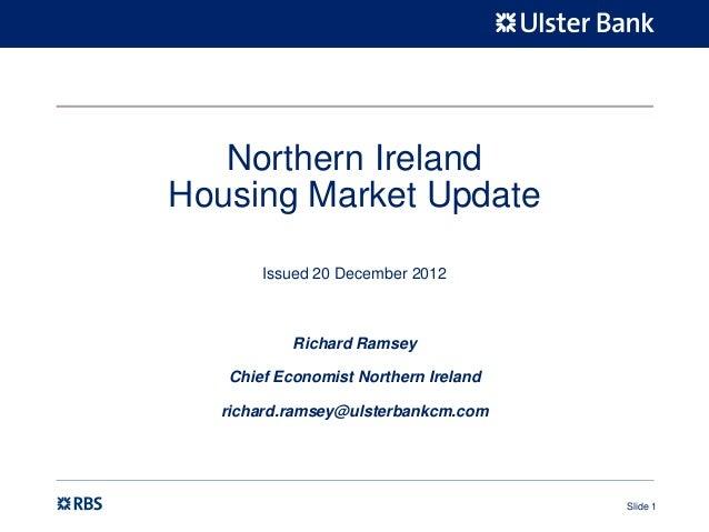 Northern IrelandHousing Market Update       Issued 20 December 2012           Richard Ramsey   Chief Economist Northern Ir...