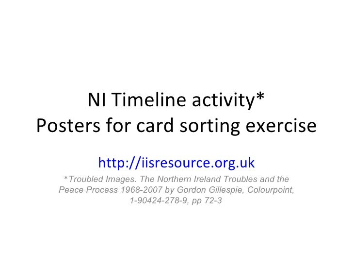 NI Timeline activity* Posters for card sorting exercise http://iisresource.org.uk * Troubled Images. The Northern Ireland ...