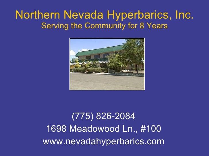 Northern Nevada Hyperbarics, Inc. Serving the Community for 8 Years <ul><li>(775) 826-2084 </li></ul><ul><li>1698 Meadowoo...