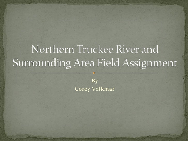 Northern truckee river and surrounding area field assignment
