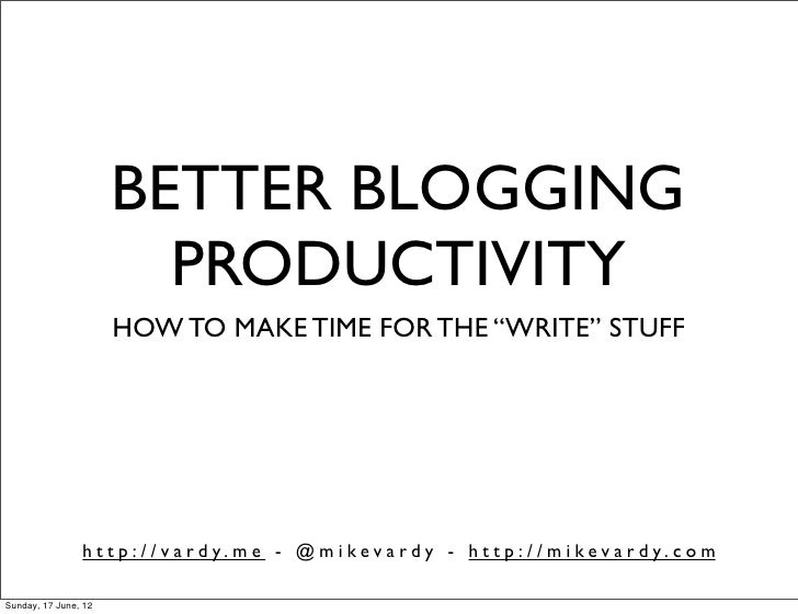 "BETTER BLOGGING                        PRODUCTIVITY                      HOW TO MAKE TIME FOR THE ""WRITE"" STUFF           ..."