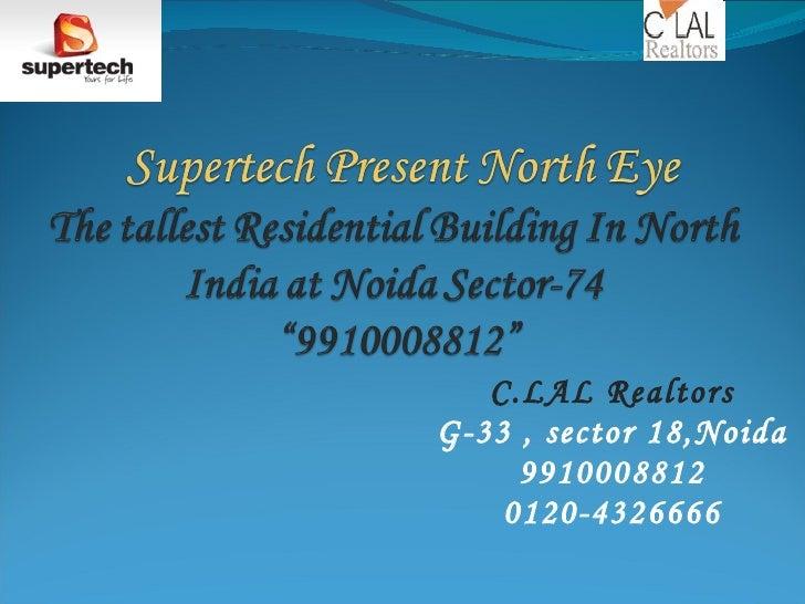 C.LAL Realtors G-33 , sector 18,Noida 9910008812 0120-4326666