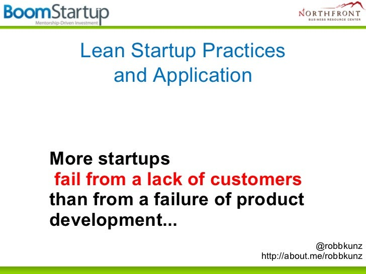 Lean Startup Practices      and ApplicationMore startups fail from a lack of customersthan from a failure of productdevelo...