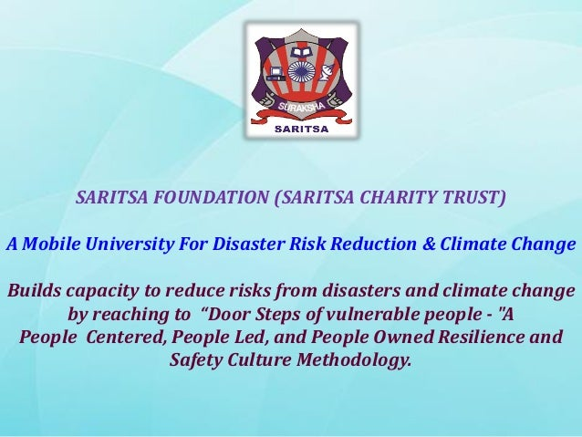 SARITSA FOUNDATION (SARITSA CHARITY TRUST) A Mobile University For Disaster Risk Reduction & Climate Change Builds capacit...