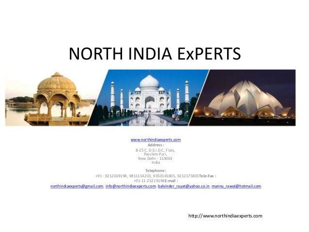 NORTH INDIA ExPERTS www.northindiaexperts.com Address : B-25 C, D.S.I.D.C, Flats, Paschim Puri, New Delhi - 110063 India T...