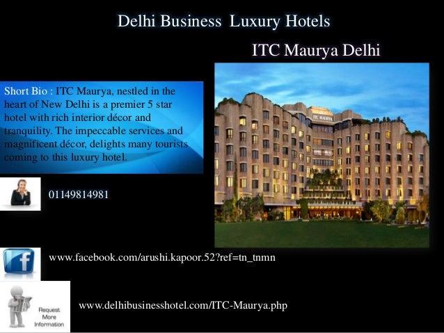 Delhi Business Luxury Hotels                                                  ITC Maurya DelhiShort Bio : ITC Maurya, nest...