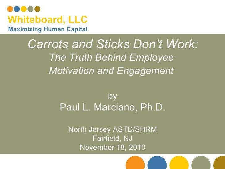 Carrots and Sticks Don't Work: The Truth Behind Employee  Motivation and Engagement   by Paul L. Marciano, Ph.D. North Jer...