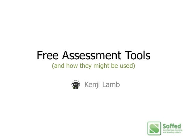 Free Assessment Tools(and how they might be used)Kenji Lamb