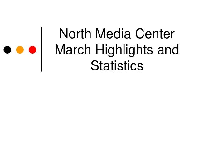 North Media CenterMarch Highlights and     Statistics
