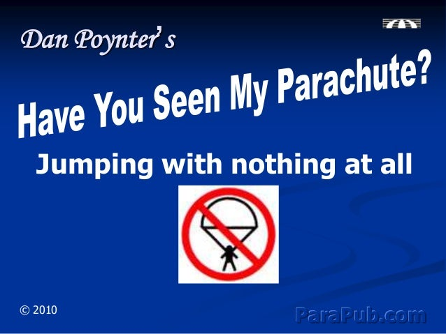 Have You Seen my Parachute: Jumping With Nothing at all.
