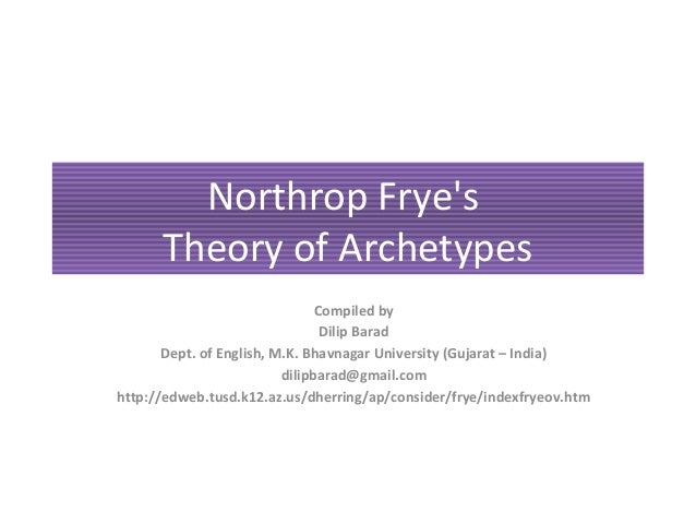 Northrop Fryes      Theory of Archetypes                                Compiled by                                 Dilip ...