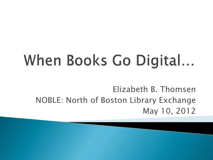 Elizabeth B. ThomsenNOBLE: North of Boston Library Exchange                           May 10, 2012