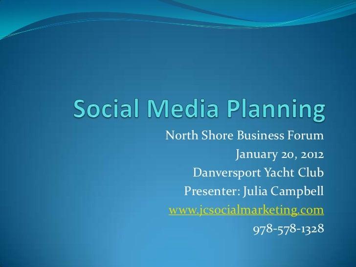 North Shore Business Forum            January 20, 2012    Danversport Yacht Club  Presenter: Julia Campbellwww.jcsocialmar...