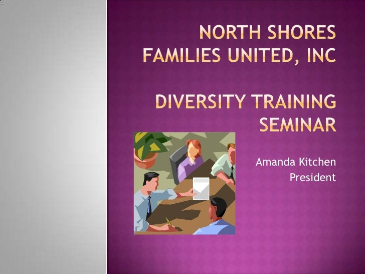 North ShoresFamilies United, IncDiversity Training Seminar<br />Amanda Kitchen<br />President<br />